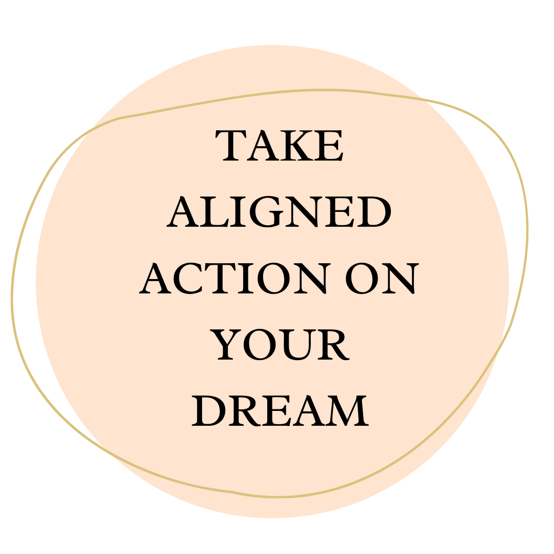 Take aligned action on your dream